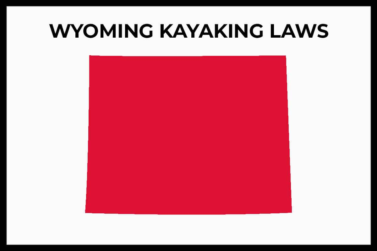 Wyoming Kayaking Laws - Rules and Regulations